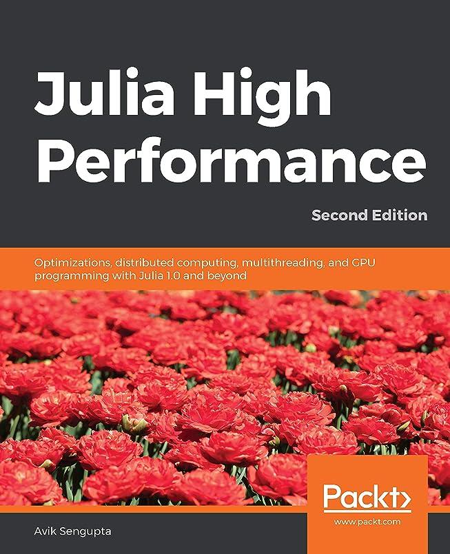 神経衰弱スキーム意識的Julia High Performance: Optimizations, distributed computing, multithreading, and GPU programming with Julia 1.0 and beyond, 2nd Edition (English Edition)