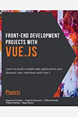 Front-End Development Projects with Vue.js: Learn to build scalable web applications and dynamic user interfaces with Vue 2 Kindle Edition