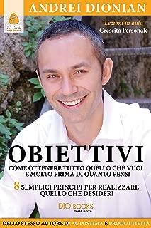 Obiettivi. Come ottenere tutto quello che vuoi e molto prima di quanto pensi (Italian Edition)