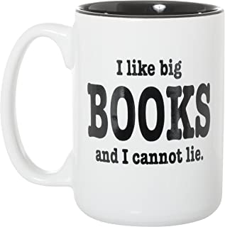 I Like Big Books And I Cannot Lie - Funny Librarian Reader Literary Gift - 15oz Deluxe Double-Sided Coffee Tea Mug (White)