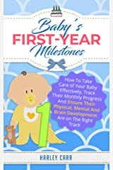 Baby's First-Year Milestones: How To Take Care of Your Baby Effectively, Track Their Monthly Progress And Ensure Their Physical, Mental And Brain Development ... development and baby's first year Book 3) Kindle Edition