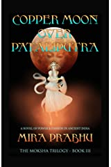 Copper Moon Over Pataliputra: A Novel of Power and Passion in Ancient India (The Moksha Trilogy Book 3) Kindle Edition