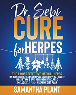 Dr. Sebi Cure for Herpes: The 7 Most Effective Medical Herbs On How To Cure Herpes Simplex Virus (HSV) Naturally In Less T...