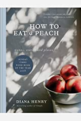 How to eat a peach: Menus, stories and places Kindle Edition