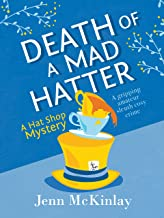 Death of a Mad Hatter: A fun and gripping cozy mystery (Hat Shop Mystery Book 2)
