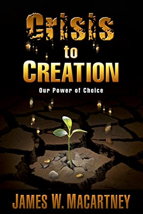 Crisis to Creation: Our Power of Choice (1) (English Edition)