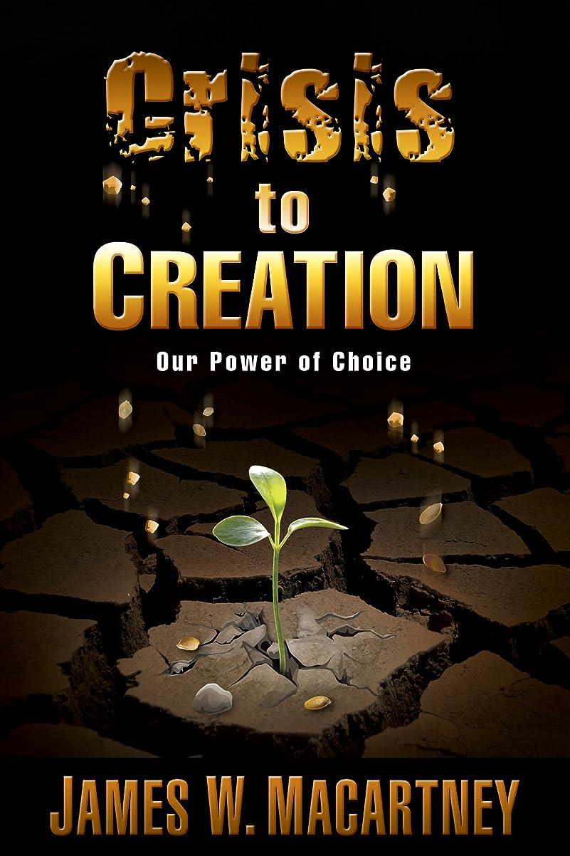 埋め込むこする資金Crisis to Creation: Our Power of Choice (1) (English Edition)