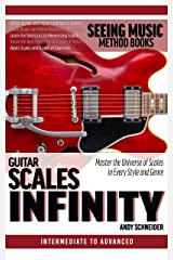 Guitar Scales Infinity: Master the Universe of Scales In Every Style and Genre Kindle Edition
