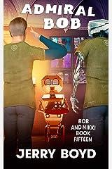 Admiral Bob (Bob and Nikki Book 15) Kindle Edition