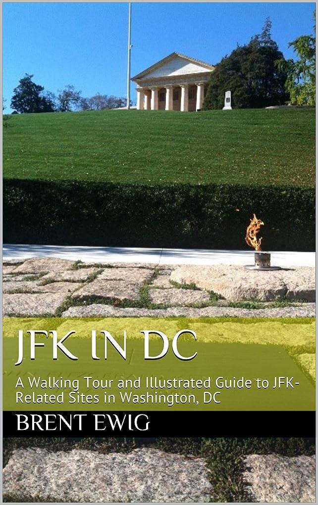 州びっくりした抑圧JFK in DC: A Walking Tour and Illustrated Guide to JFK-Related Sites in Washington, DC (English Edition)