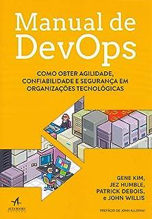 Manual de Devops. Como Obter Agilidade, Confiabilidade e Segurança em Organizações Tecnológicas (Português)