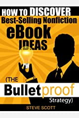 How to Discover Best-Selling Nonfiction eBook Ideas - The Bulletproof Strategy Kindle Edition