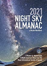 2021 Night Sky Almanac: A Month-by-Month Guide to North America's Skies from the Royal Astronomical Society of Canada (Gui...