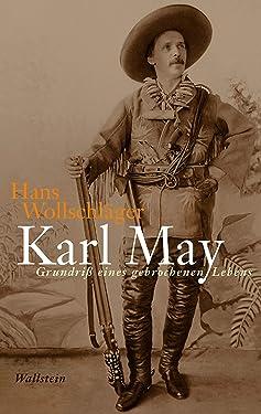 Karl May: Grundriß eines gebrochenen Lebens (Hans Wollschläger - Schriften in Einzelausgaben) (German Edition)