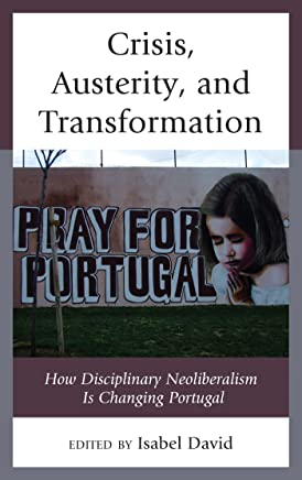 Crisis, Austerity, and Transformation: How Disciplinary Neoliberalism Is Changing Portugal (English Edition)