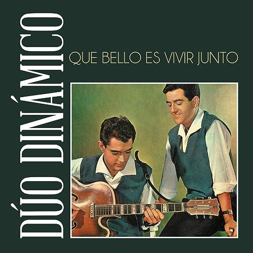 Que Bello Es Vivir Junto A Ti De Dúo Dinámico En Amazon Music Amazon Es