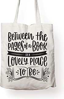 BETWEEN THE PAGES IS A LOVELY PLACE TO BE - Canvas Tote Bag Ideal Book Gift! Readers Gift for your favorite bookworm man or woman. Fun literary gifts for friends that love book related quotes.