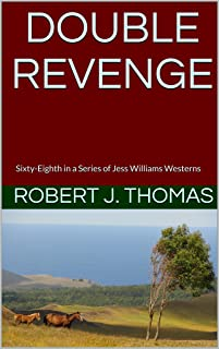 DOUBLE REVENGE: Sixty-Eighth in a Series of Jess Williams Westerns (A Jess Williams Western Book 68)