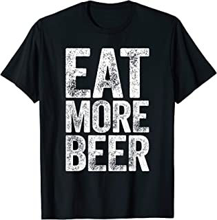 Eat More Beer T-Shirt Funny Drinking Gift Shirt