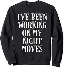I've Been Working On My Night Moves Classic Rock Sweatshirt