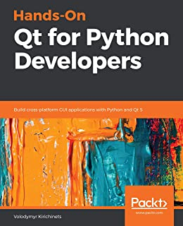 Hands-On Qt for Python Developers: Build cross-platform GUI applications with Python and Qt 5 (English Edition)