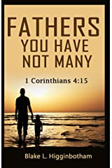 FATHERS YOU HAVE NOT MANY: 1 Corinthians 4:15 Kindle Edition