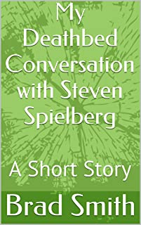 My Deathbed Conversation with Steven Spielberg: A Short Story (English Edition)