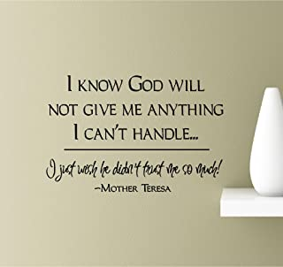 I know God will not give me anything I can't handle... I just wish he didn't trust me so much! -Mother Teresa Vinyl Wall Art Inspirational Quotes Decal Sticker