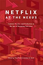 Netflix at the Nexus: Content, Practice, and Production in the Age of Streaming Television