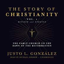 The Story of Christianity, Vol. 1, Revised and Updated: The Early Church to the Dawn of the Reformation
