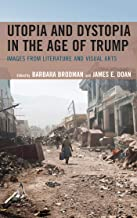 Utopia and Dystopia in the Age of Trump: Images from Literature and Visual Arts (English Edition)