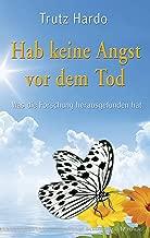 Hab keine Angst vor dem Tod: Was die Forschung herausgefunden hat (German Edition)