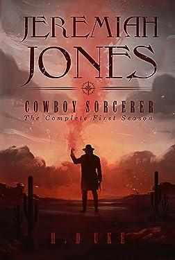 Jeremiah Jones Cowboy Sorcerer: The Complete First Season (Cowboy Sorcerer Complete Seasons Book 1)