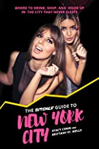 The Bitches' Guide to New York City: Where to Drink, Shop, and Hook Up in the City That Never Sleeps