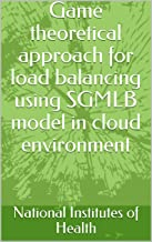 Game theoretical approach for load balancing using SGMLB model in cloud environment (English Edition)