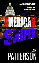 AMERICAN SNIPER: THEY TAUGHT HIM TO KILL. THEY TAUGHT HIM TO SURVIVE. NOW THE CIA WANTS HIM DEAD! (AMERICAN SNIPER Political Action Thriller Book 1)