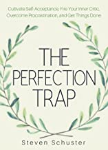The Perfection Trap: Cultivate Self-Acceptance, Fire Your Inner Critic, Overcome Procrastination, and Get Things Done (Lif...