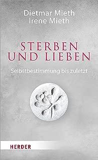 Sterben und Lieben: Selbstbestimmung bis zuletzt (German Edition)