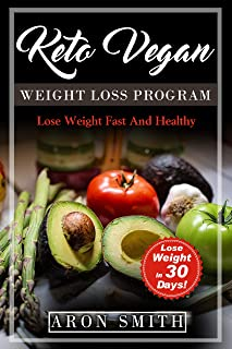 keto Vegan: Weight Loss Program in order to control the low carb in keto vegan lifestyle. A helpful guide to deal with keto vegan meal plan, keto vegan ... recipes (lose weight fast and healthy 2)