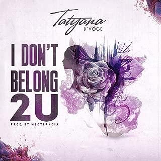 I Don't Belong 2 U