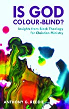 Is God Colour-Blind?: Insights From Black Theology For Christian Ministry