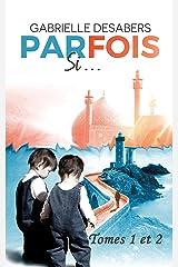 Parfois si... (Littérature française): Tomes 1 et 2 Format Kindle