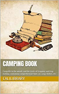 Camping Book: Camp life in the woods and the tricks of trapping and trap making; containing comprehensive hints on camp sh...