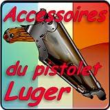 Les accessoires du pistolet Luger (en langue française)