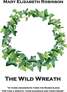 The Wild Wreath: 'In these degenerate times the Muses blend, For thee a wreath, their guardian and their friend'' (English...