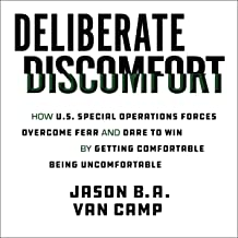 Deliberate Discomfort: How U.S. Special Operations Forces Overcome Fear and Dare to Win by Getting Comfortable Being Uncomfortable PDF