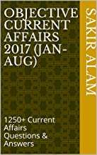 Objective Current Affairs 2017 (January-August) for UPSC/SSC/Banking/Insurance/Railways/BBA/MBA/Defence/State PSC: 1250+ Current Affairs Questions & Answers