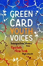 Immigration Stories from Upstate New York High Schools: Green Card Youth Voices (English Edition)