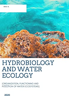 HYDROBIOLOGY AND WATER ECOLOGY: (ORGANIZATION, FUNCTIONING AND POLLUTION OF WATER ECOSYSTEMS)