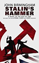 Stalin's Hammer. A Novel of the Axis of Time: Includes the entire Rome, Paris and Cairo Sequence